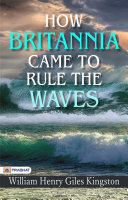 How Britannia Came to Rule the Waves Book