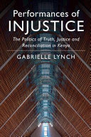 Performances of Injustice: the politics of truth, justice and reconciliation in Kenya