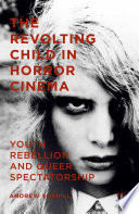 The Revolting Child in Horror Cinema  : Youth Rebellion and Queer Spectatorship