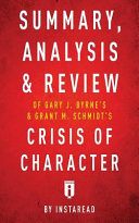 Summary  Analysis   Review of Gary J  Byrne s and Grant M  Schmidt s Crisis of Character by Instaread Book