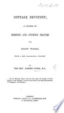 Cottage devotion  a course of morning and evening prayers  etc