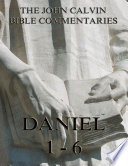 John Calvin S Commentaries On Daniel 1 6 Annotated Edition