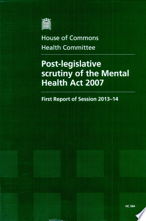 Download House of Commons - Health Committee: Post-Legislative Scrutiny of the Mental Health Act 2007 - HC 584 PDF