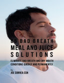 86 Bad Breath Meal and Juice Solutions  Eliminate Bad Breath and Dry Mouth Conditions Quickly and Permanently