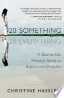 """20-Something, 20-Everything: A Quarter-Life Woman's Guide to Balance and Direction"" by Christine Hassler"
