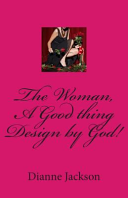 The Woman  a Good Thing Design by God