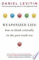 Weaponized Lies  : How to Think Critically in a Post-Truth Era