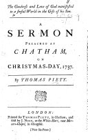The Goodness and Love of God Manifested to a Sinful World in the Gift of His Son. A Sermon Preached at Chatham on Christmas-Day, 1737