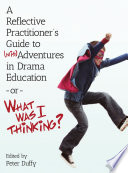 A Reflective Practitioner   s Guide to  mis Adventures in Drama Education     or     What Was I Thinking