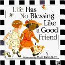 Life Has No Blessing Like a Good Friend