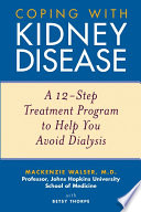 """Coping with Kidney Disease: A 12-Step Treatment Program to Help You Avoid Dialysis"" by Mackenzie Walser, Betsy Thorpe"