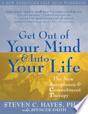 """Get Out of Your Mind and Into Your Life: The New Acceptance and Commitment Therapy"" by Steven C. Hayes, Spencer Smith"