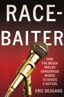 Race Baiter  How the Media Wields Dangerous Words to Divide a Nation