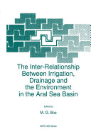 The Inter Relationship Between Irrigation  Drainage and the Environment in the Aral Sea Basin