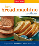 Betty Crocker s Best Bread Machine Cookbook