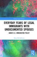 Everyday Fears of Legal Immigrants with Undocumented Spouses