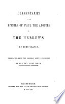Commentaries on the epistle of Paul the apostle to the Hebrews  tr  and ed  by J  Owen
