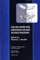 Fixed and Flapping Wing Aerodynamics for Micro Air Vehicle Applications