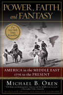 Power  Faith  and Fantasy  America in the Middle East  1776 to the Present