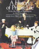 """A History of Private Life: From the Fires of Revolution to the Great War"" by Philippe Ariès, Michelle Perrot, Georges Duby"