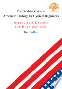 The Fieldston Guide to American History for Cynical Beginners