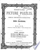 Scripture picture puzzles, with single descriptive narratives and Bible questions. By A. L. O. E. [i.e. Charlotte M. Tucker.] ... First series, etc