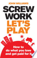 """Screw Work, Let's Play ePub eBook: How to Do What You Love and Get Paid for It"" by John Williams"