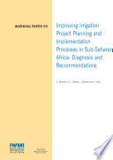 Improving irrigation project planning and implementation processes in Sub Saharan Africa  Diagnosis and recommendations