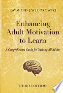 """""""Enhancing Adult Motivation to Learn: A Comprehensive Guide for Teaching All Adults"""" by Raymond J. Wlodkowski"""