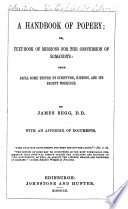 A Handbook of Popery  or  Text Book of Missions for the conversion of Romanists  etc