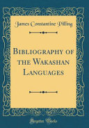 Bibliography Of The Wakashan Languages Classic Reprint