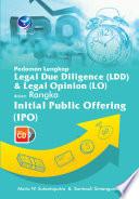 PEDOMAN LENGKAP LEGAL DUE DILIGENCE (LDD) DAN LEGAL OPINION (LO) DALAM RANGKA INITIAL PUBLIC OFFERING (IPO)