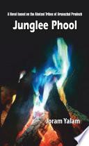 Junglee Phool  A Novel based on the Abotani Tribes of Arunachal Pradesh