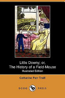 Little Downy  Or  the History of a Field Mouse