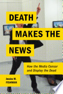 link to Death makes the news : how the media censor and display the dead in the TCC library catalog