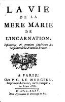 La vie de la mère Marie de l'Incarnation, institutrice des Ursulines de la Nouvelle France