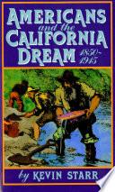 Americans and the California Dream  1850 1915 Book