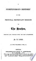 A Compendious History Of The Principal Protestant Missions To The Heathen