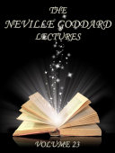 The Neville Goddard Lectures  Volume 23