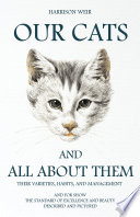 Our Cats and All about Them   Their Varieties  Habits  and Management