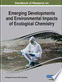 Handbook of Research on Emerging Developments and Environmental Impacts of Ecological Chemistry