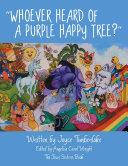 WHOEVER HEARD OF A PURPLE HAPPY TREE