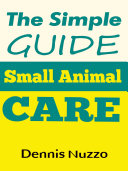The Simple Guide: Small Animal Care
