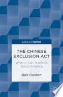 The Chinese Exclusion Act  What It Can Teach Us about America