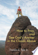 How to Pray, and See God's Answer in the Clouds Above