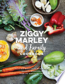 """""""Ziggy Marley and Family Cookbook: Delicious Meals Made With Whole, Organic Ingredients from the Marley Kitchen"""" by Ziggy Marley"""