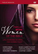 Twelve More Women of the Bible  A DVD Study Book