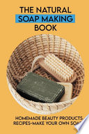 The Natural Soap Making Book