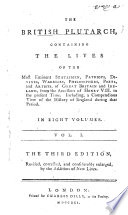 The British Plutarch  Containing the Lives of the Most Eminent Statesmen  Patriots     and Artists of Great Britain and Ireland  from the Accession of Henry VIII  to the Present Time  Etc  The Third Edition Revised     and Enlarged  Etc   Edited by T  Mortimer
