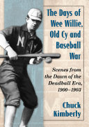 The Days of Wee Willie  Old Cy and Baseball War